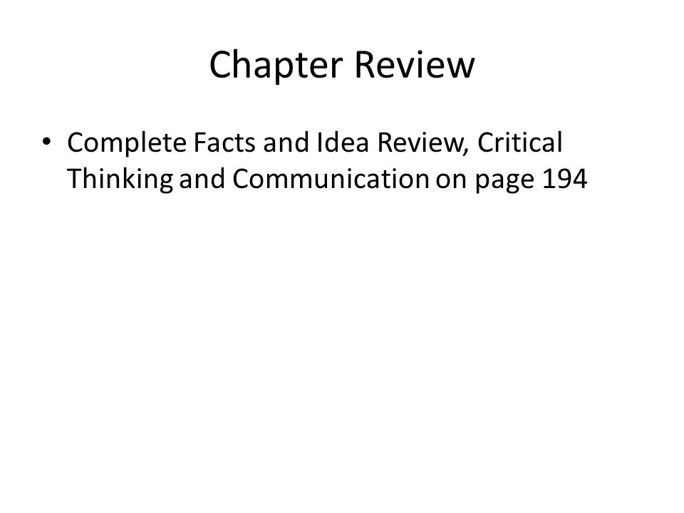Chapter Review Complete Facts and Idea Review, Critical Thinking and Communication on page 194