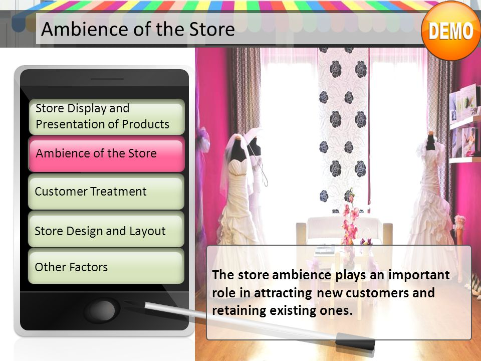 Ambience of the Store Customer Treatment Store Design and Layout Other Factors Store Display and Presentation of Products Ambience of the Store The st
