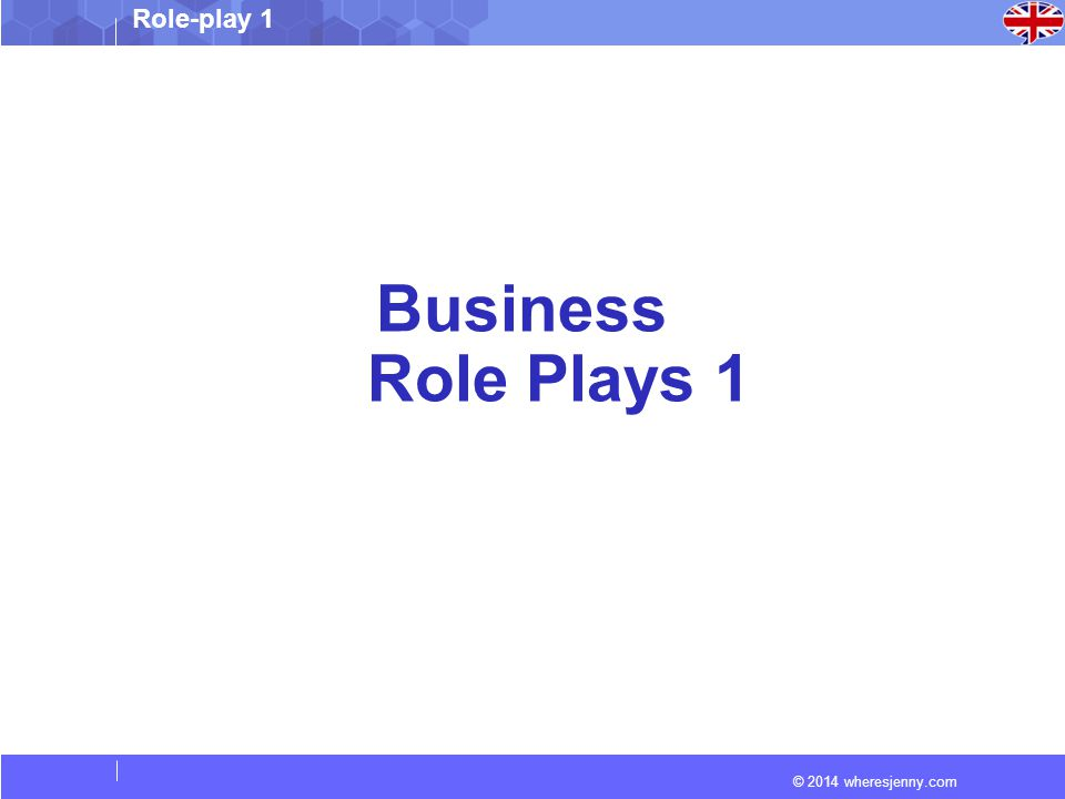© 2014 wheresjenny.com Role-play 1 Business Role Plays 1