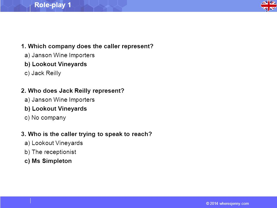 © 2014 wheresjenny.com Role-play 1 1. Which company does the caller represent? a) Janson Wine Importers b) Lookout Vineyards c) Jack Reilly 2. Who doe
