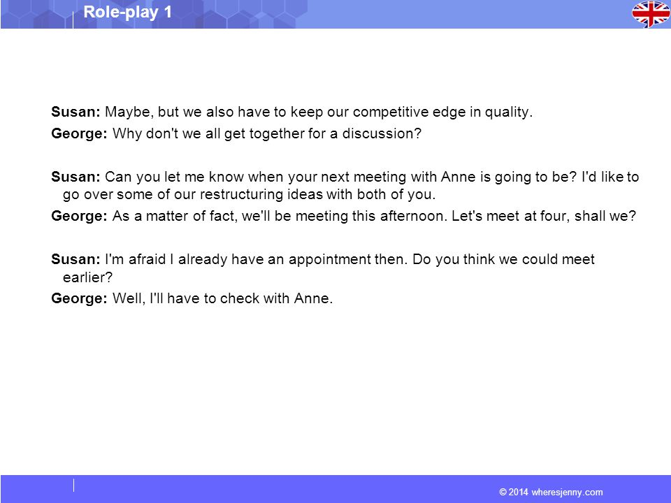© 2014 wheresjenny.com Role-play 1 Susan: Maybe, but we also have to keep our competitive edge in quality.