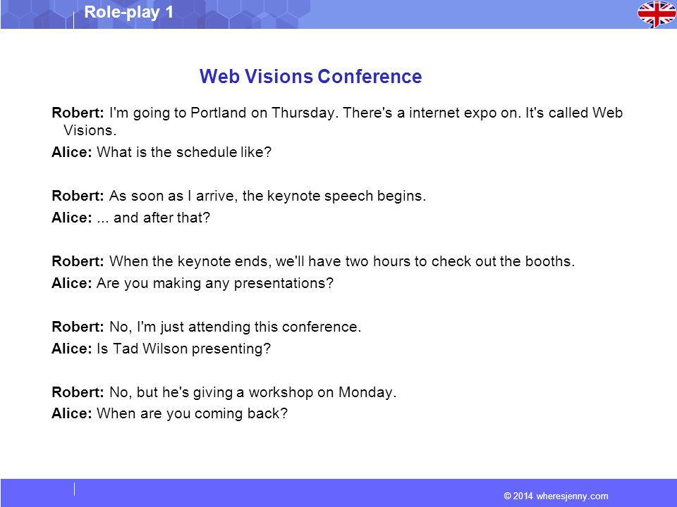 © 2014 wheresjenny.com Role-play 1 Web Visions Conference Robert: I'm going to Portland on Thursday. There's a internet expo on. It's called Web Visio