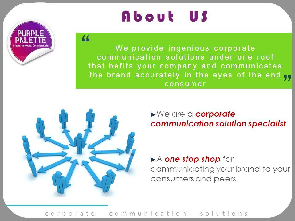 corporate communication solutions Services Bouquet ► Corporate Merchandise ► Website ► Public Relations ► Content Writing ► Designing & Printing ► Corporate Communiqué You Desire, We Deliver