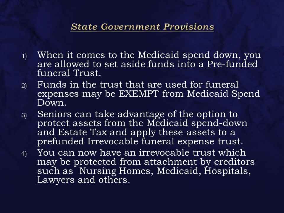 1) When it comes to the Medicaid spend down, you are allowed to set aside funds into a Pre-funded funeral Trust.