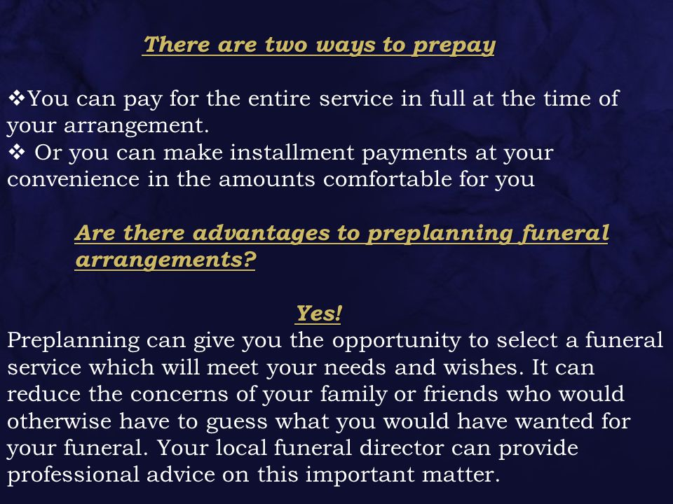 There are two ways to prepay  You can pay for the entire service in full at the time of your arrangement.
