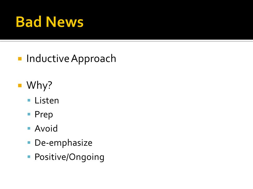  Inductive Approach  Why  Listen  Prep  Avoid  De-emphasize  Positive/Ongoing