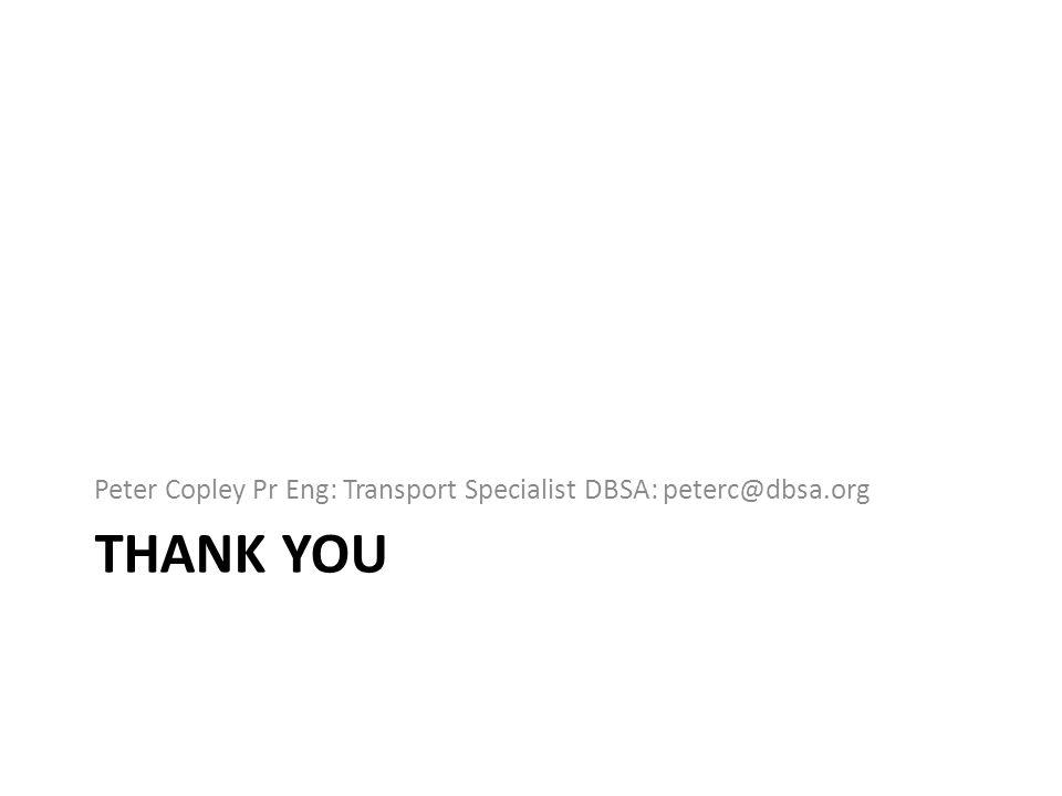 THANK YOU Peter Copley Pr Eng: Transport Specialist DBSA: peterc@dbsa.org