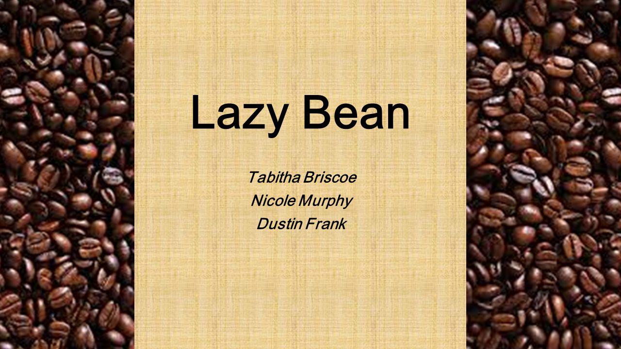 Tabitha Briscoe Nicole Murphy Dustin Frank Lazy Bean