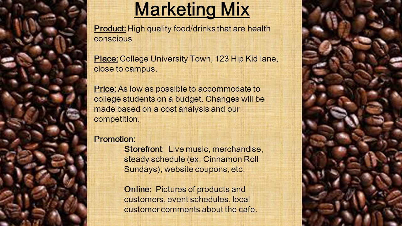 Marketing Mix Product: High quality food/drinks that are health conscious Place: College University Town, 123 Hip Kid lane, close to campus.