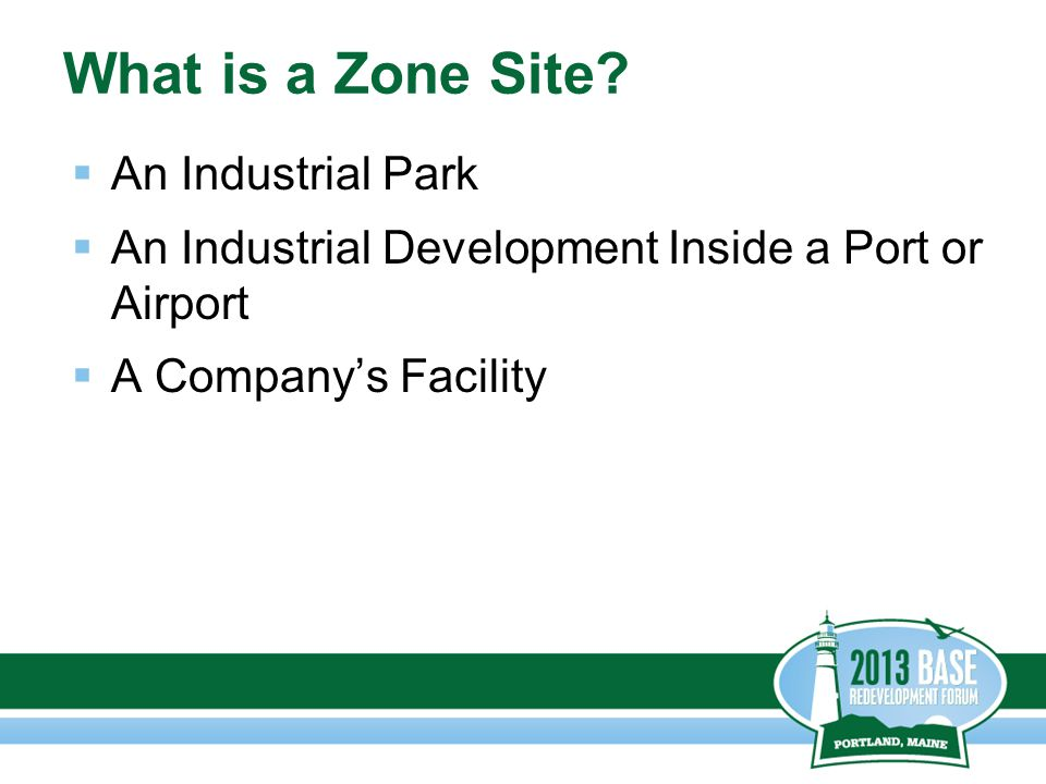 What is a Zone Site?  An Industrial Park  An Industrial Development Inside a Port or Airport  A Company's Facility