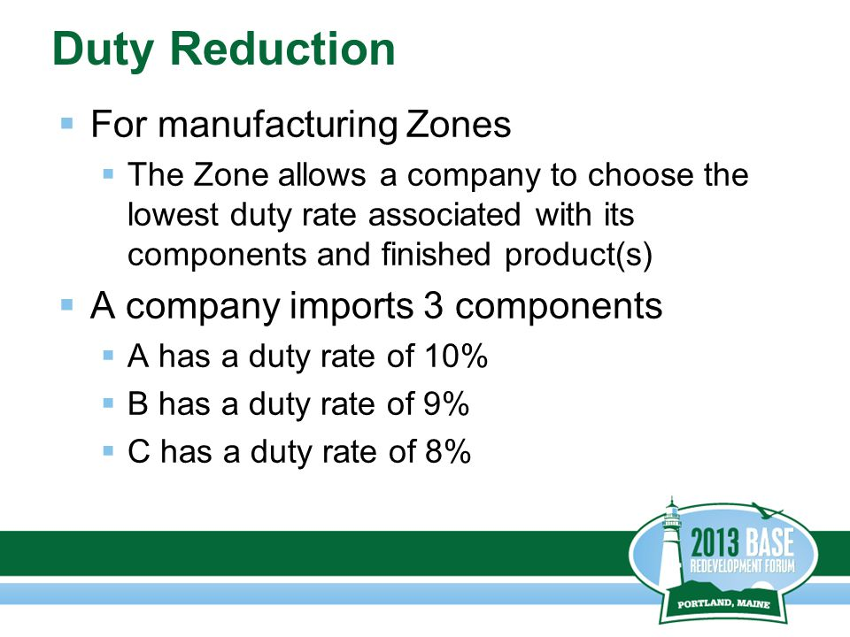 Duty Reduction  For manufacturing Zones  The Zone allows a company to choose the lowest duty rate associated with its components and finished produc