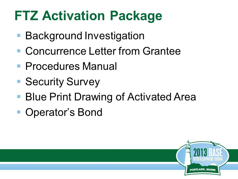 FTZ Activation Package  Background Investigation  Concurrence Letter from Grantee  Procedures Manual  Security Survey  Blue Print Drawing of Activated Area  Operator's Bond