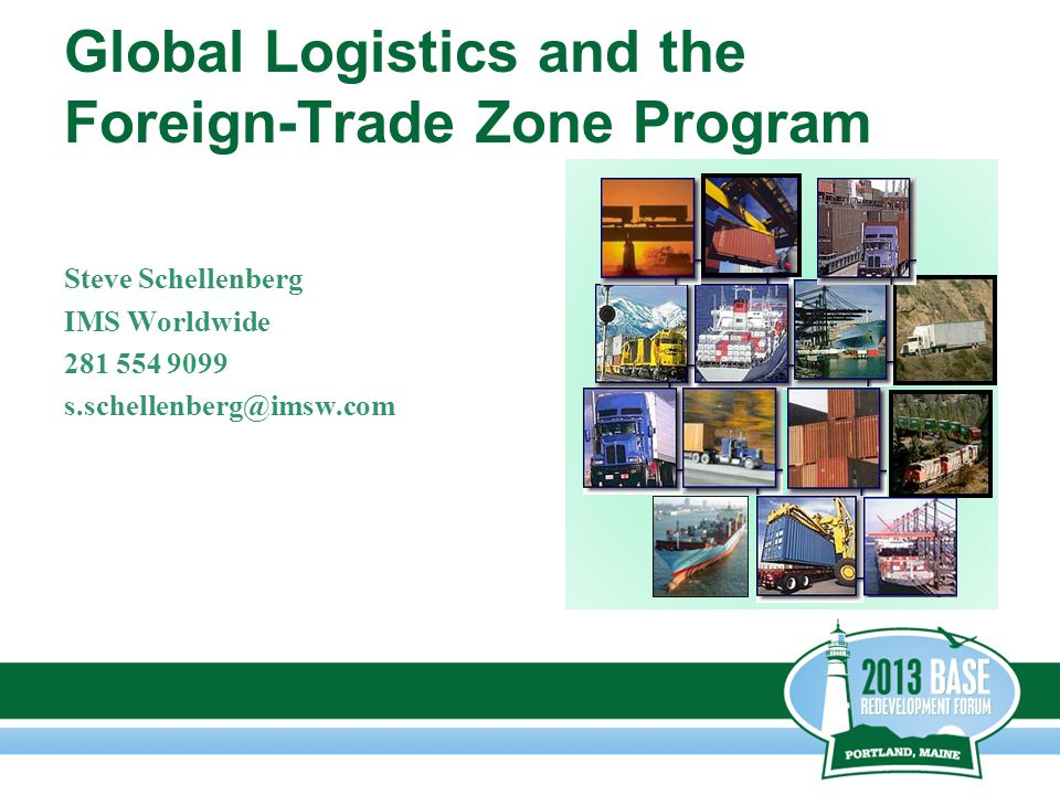Global Logistics and the Foreign-Trade Zone Program Steve Schellenberg IMS Worldwide 281 554 9099 s.schellenberg@imsw.com