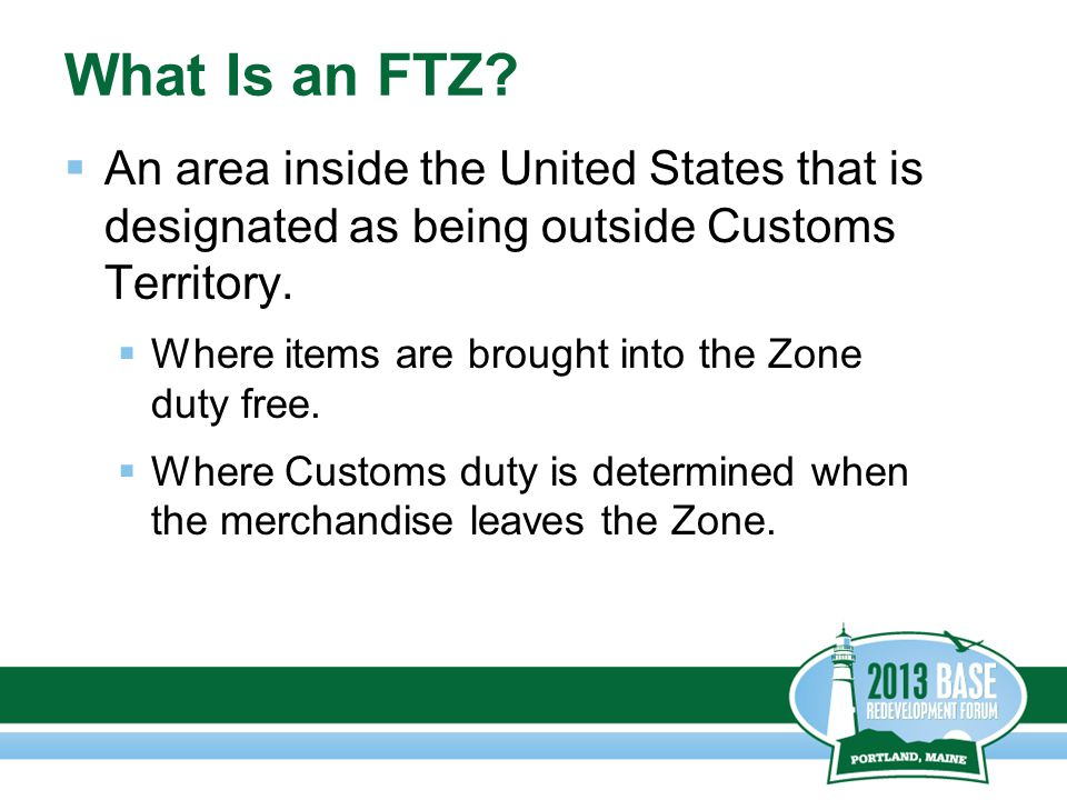 What Is an FTZ?  An area inside the United States that is designated as being outside Customs Territory.  Where items are brought into the Zone duty