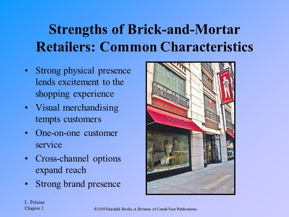 L. Poloian Chapter 2 ©2009 Fairchild Books, A Division of Condé Nast Publications. Strengths of Brick-and-Mortar Retailers: Common Characteristics Str