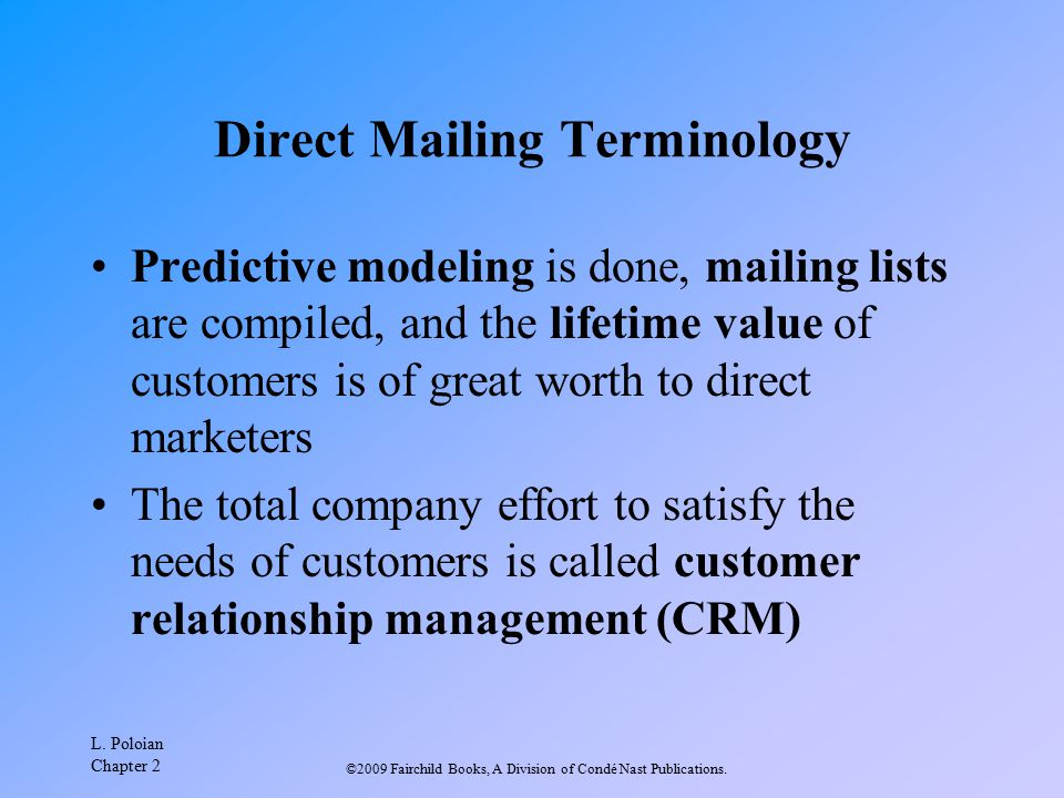 L. Poloian Chapter 2 ©2009 Fairchild Books, A Division of Condé Nast Publications. Direct Mailing Terminology Predictive modeling is done, mailing lis