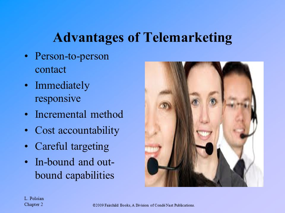 L. Poloian Chapter 2 ©2009 Fairchild Books, A Division of Condé Nast Publications. Advantages of Telemarketing Person-to-person contact Immediately re