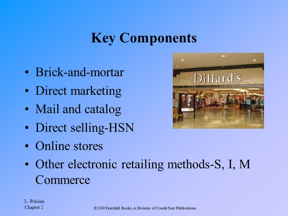 L. Poloian Chapter 2 ©2009 Fairchild Books, A Division of Condé Nast Publications. Key Components Brick-and-mortar Direct marketing Mail and catalog D