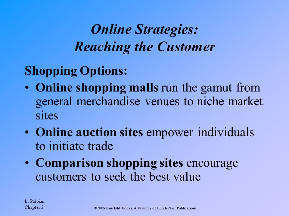 L. Poloian Chapter 2 ©2009 Fairchild Books, A Division of Condé Nast Publications. Online Strategies: Reaching the Customer Shopping Options: Online s