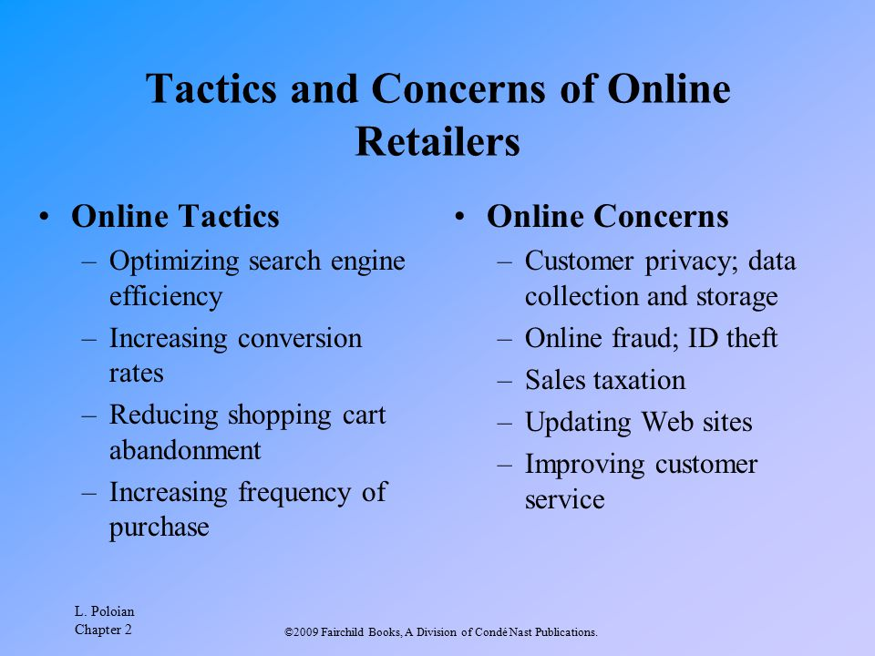 L. Poloian Chapter 2 ©2009 Fairchild Books, A Division of Condé Nast Publications. Tactics and Concerns of Online Retailers Online Tactics –Optimizing