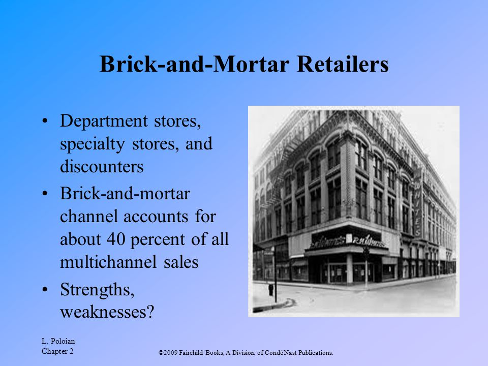 L. Poloian Chapter 2 ©2009 Fairchild Books, A Division of Condé Nast Publications. Brick-and-Mortar Retailers Department stores, specialty stores, and