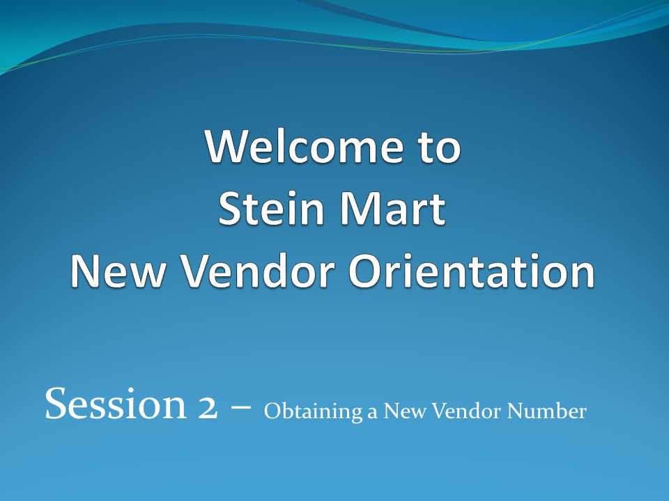 Session 2 – Obtaining a New Vendor Number