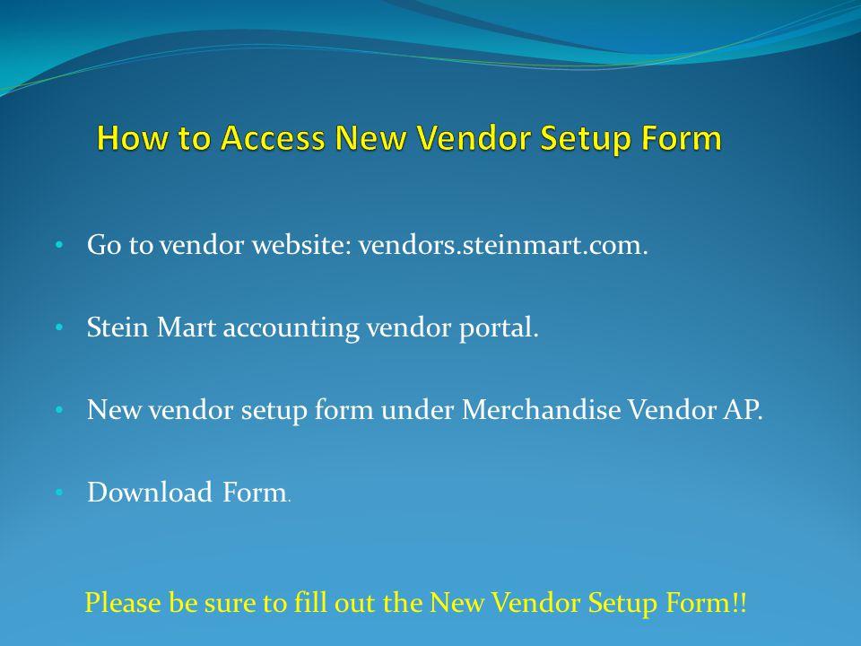 Go to vendor website: vendors.steinmart.com. Stein Mart accounting vendor portal.