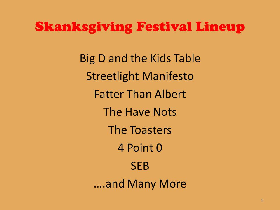 Skanksgiving Festival Lineup Big D and the Kids Table Streetlight Manifesto Fatter Than Albert The Have Nots The Toasters 4 Point 0 SEB ….and Many More 5
