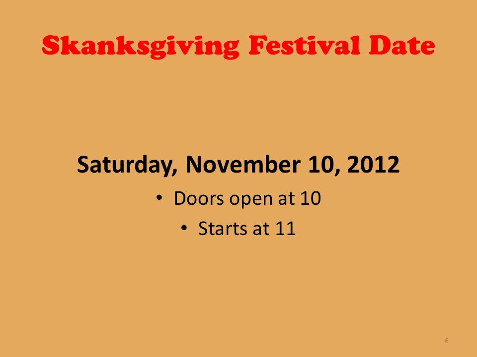 Skanksgiving Festival Date Saturday, November 10, 2012 Doors open at 10 Starts at 11 6