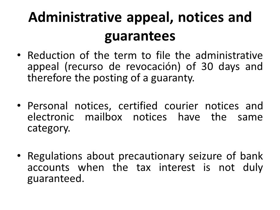 Administrative appeal, notices and guarantees Reduction of the term to file the administrative appeal (recurso de revocación) of 30 days and therefore the posting of a guaranty.