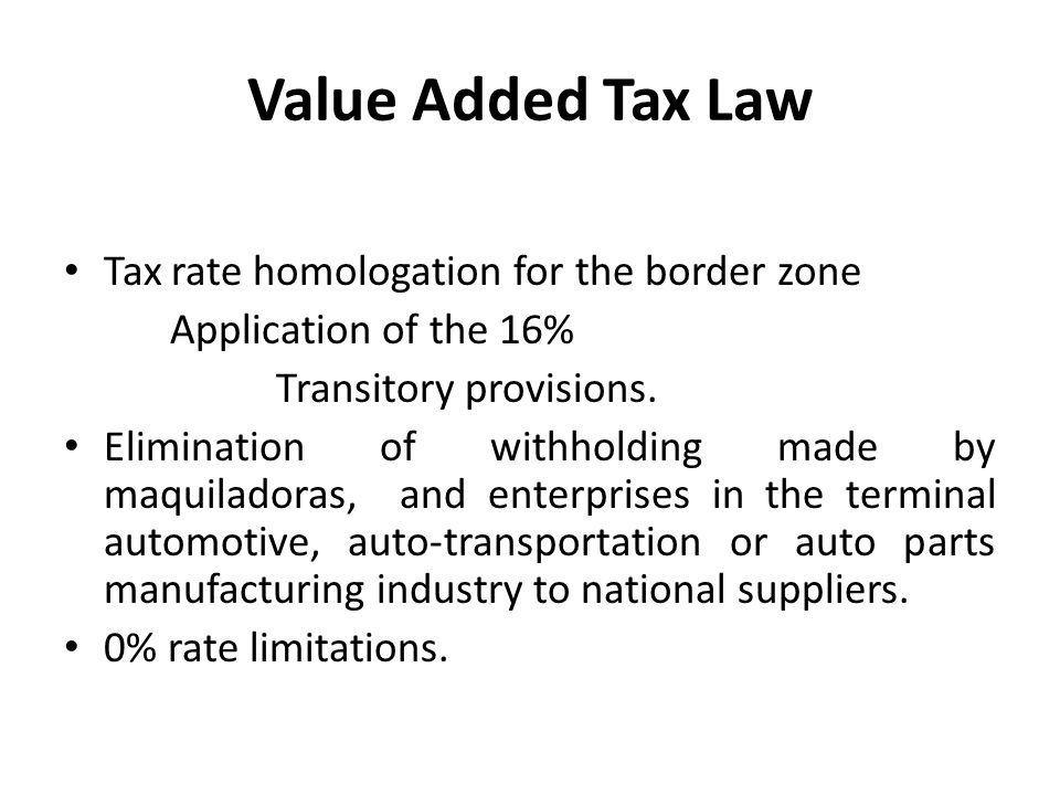 Value Added Tax Law Tax rate homologation for the border zone Application of the 16% Transitory provisions.