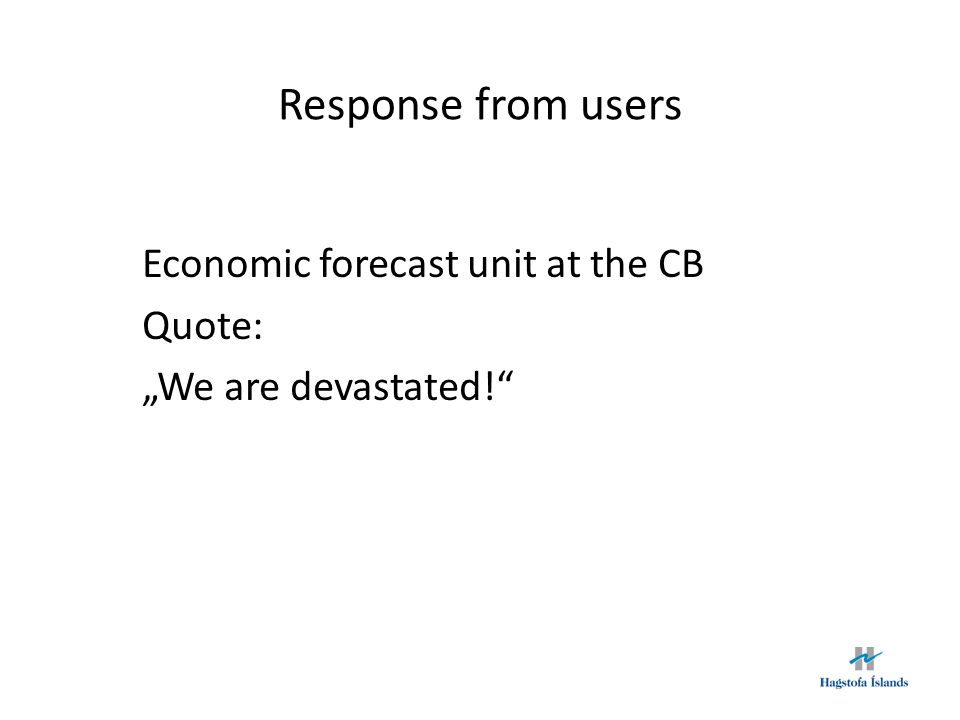 "Response from users Economic forecast unit at the CB Quote: ""We are devastated!"