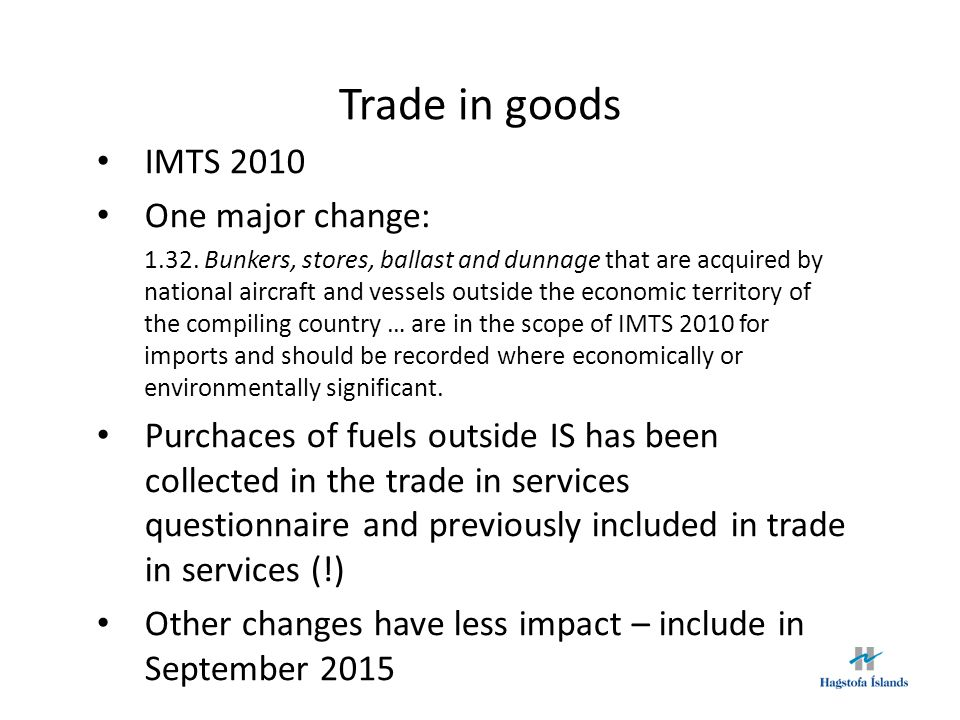 Trade in goods (cont.) Effect 2013 ISK Billion ExportsImportsBalance Trade in goods before 610.7541.469.3 = 100.0 + fuels29.1 = Trade in goods after 610.7570.540.2 = 58% of before