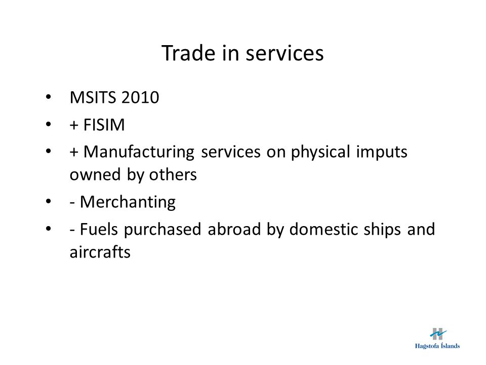 Trade in services MSITS 2010 + FISIM + Manufacturing services on physical imputs owned by others - Merchanting - Fuels purchased abroad by domestic ships and aircrafts