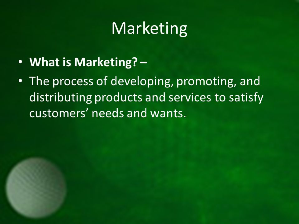 Marketing What is Marketing.
