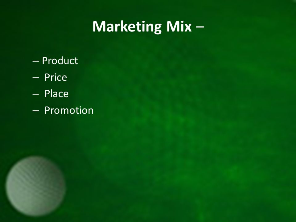 Marketing Mix – – Product – Price – Place – Promotion