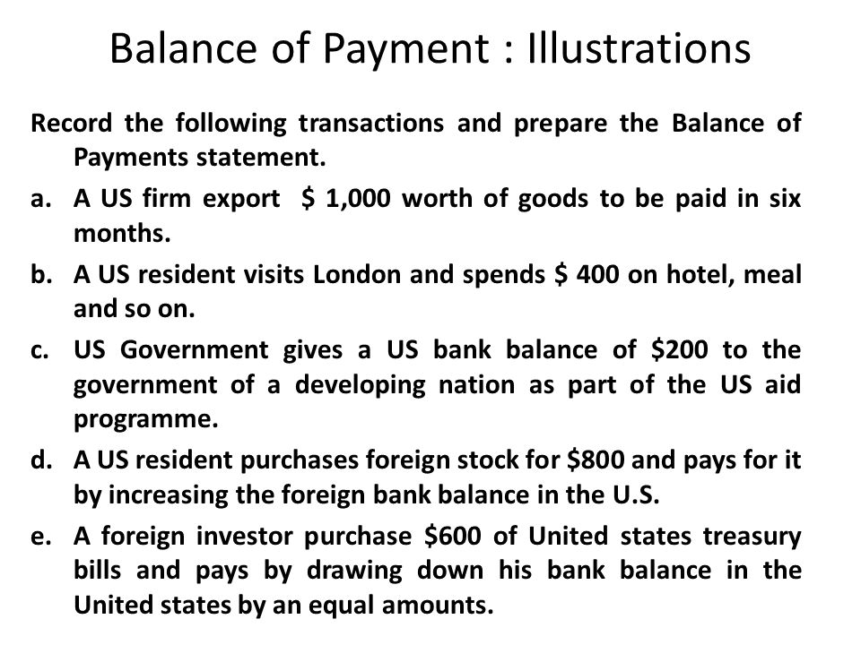 Balance of Payment : Illustrations Record the following transactions and prepare the Balance of Payments statement.