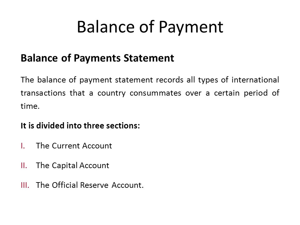 Balance of Payment Balance of Payments Statement The balance of payment statement records all types of international transactions that a country consummates over a certain period of time.