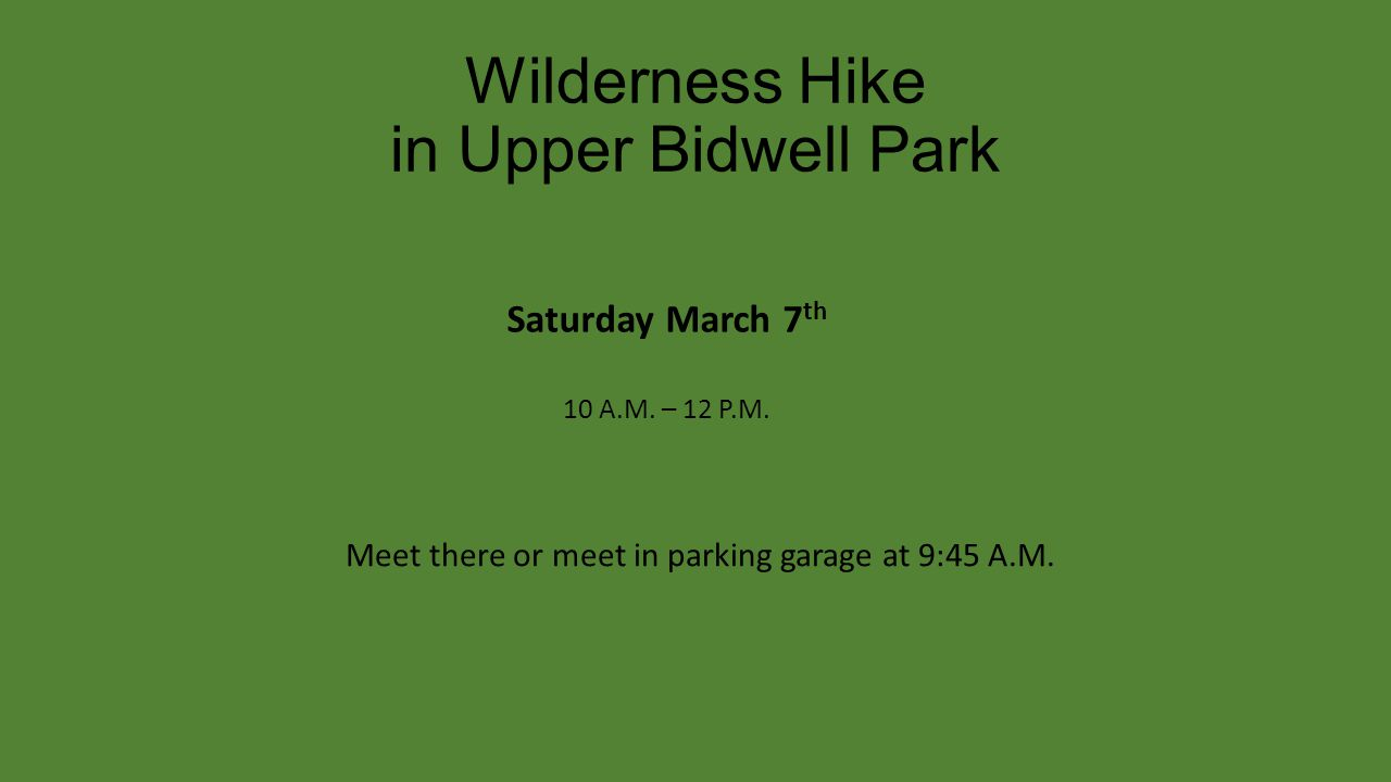 Wilderness Hike in Upper Bidwell Park Saturday March 7 th 10 A.M. – 12 P.M. Meet there or meet in parking garage at 9:45 A.M.