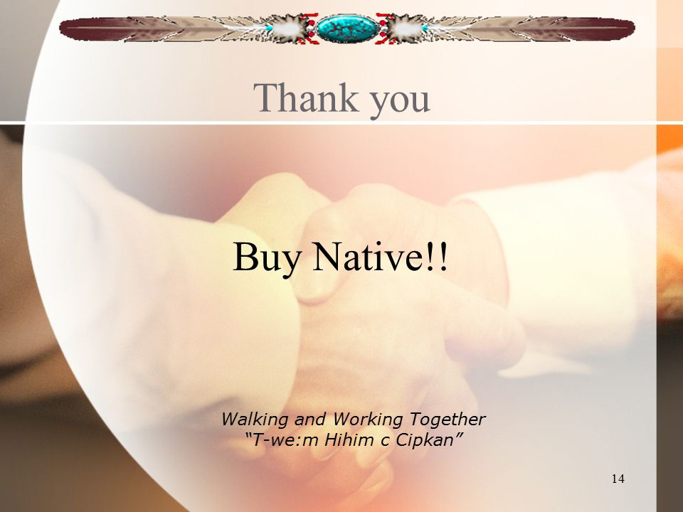 Thank you Buy Native!! 14 Walking and Working Together T-we:m Hihim c Cipkan