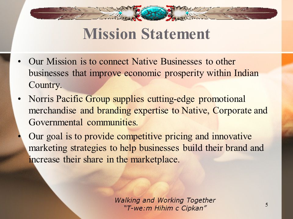 Mission Statement Our Mission is to connect Native Businesses to other businesses that improve economic prosperity within Indian Country.