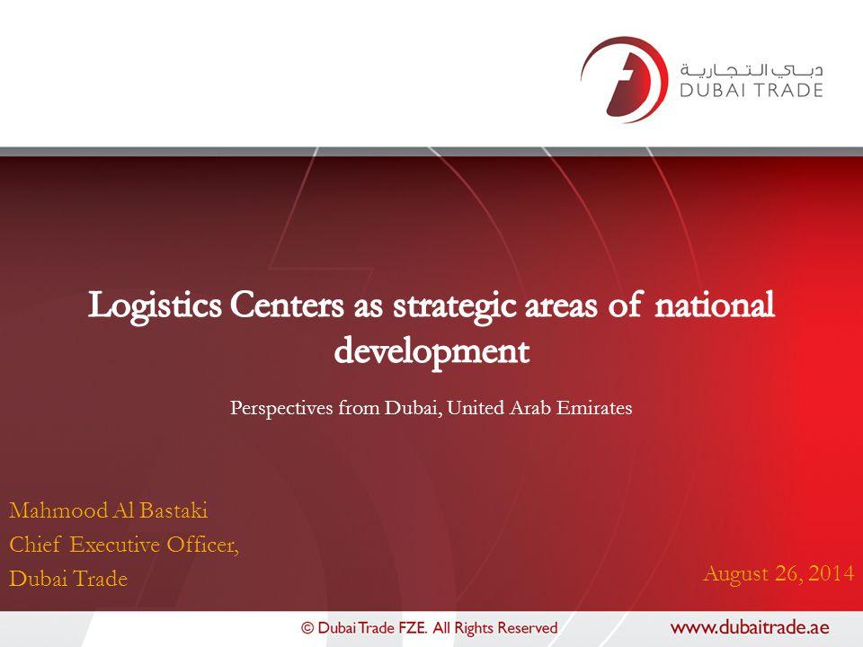 Mahmood Al Bastaki Chief Executive Officer, Dubai Trade August 26, 2014 Perspectives from Dubai, United Arab Emirates