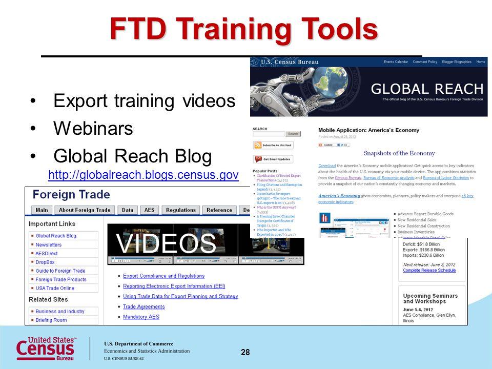 FTD Training Tools Export training videos Webinars Global Reach Blog http://globalreach.blogs.census.gov http://globalreach.blogs.census.gov 28