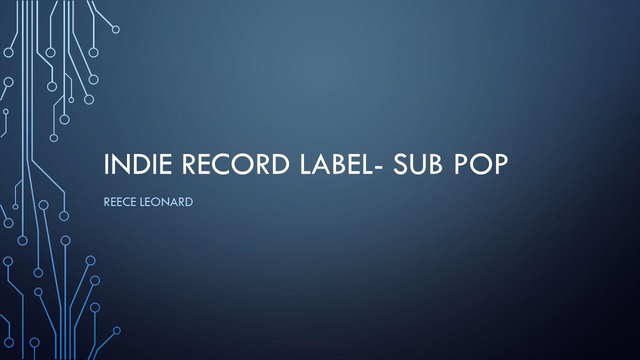 INDIE RECORD LABEL- SUB POP REECE LEONARD