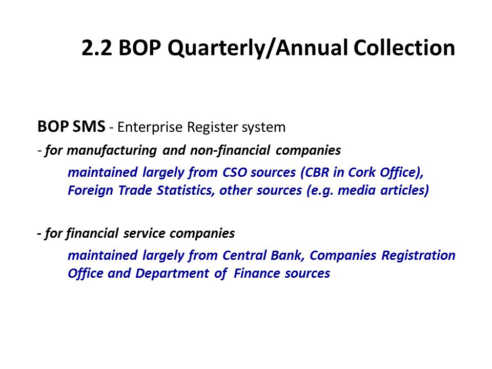 2.2 BOP Quarterly/Annual Collection BOP SMS - Enterprise Register system - for manufacturing and non-financial companies maintained largely from CSO sources (CBR in Cork Office), Foreign Trade Statistics, other sources (e.g.