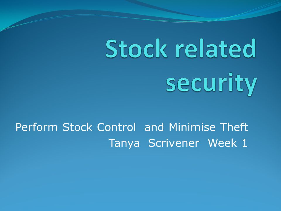 Perform Stock Control and Minimise Theft Tanya Scrivener Week 1
