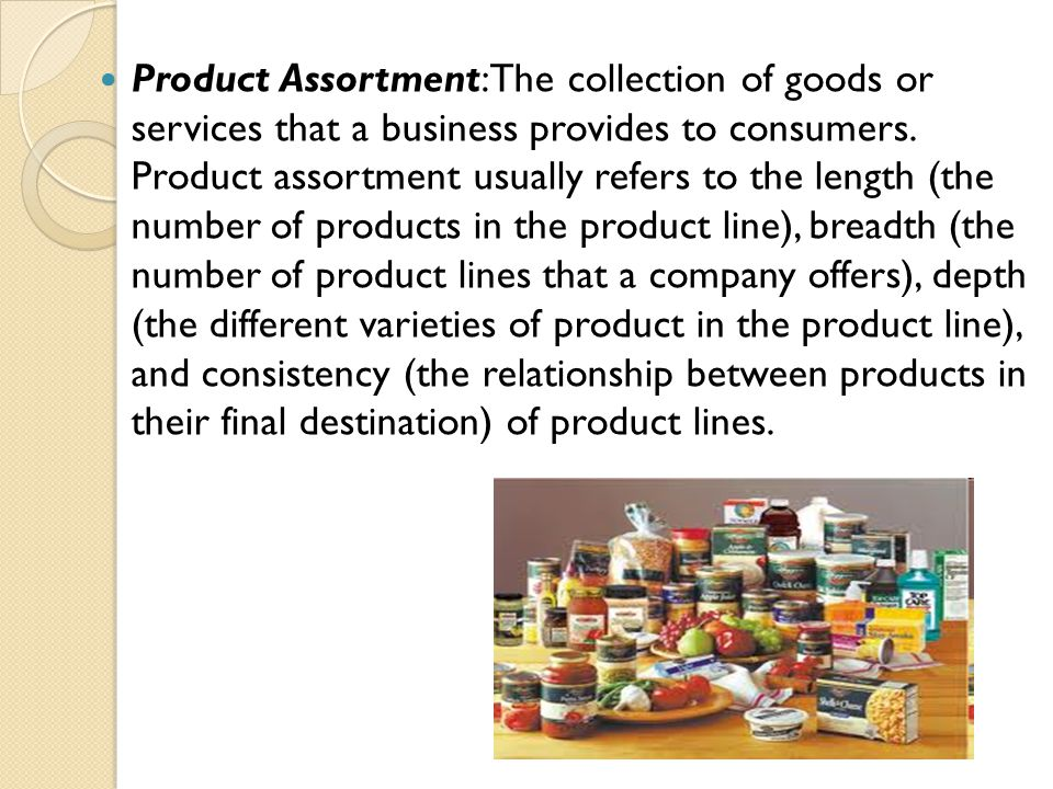 Product Assortment:The collection of goods or services that a business provides to consumers. Product assortment usually refers to the length (the num