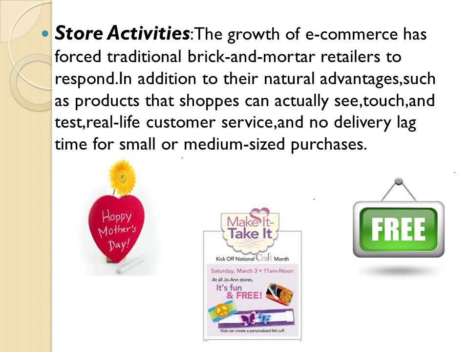 Store Activities :The growth of e-commerce has forced traditional brick-and-mortar retailers to respond.In addition to their natural advantages,such a