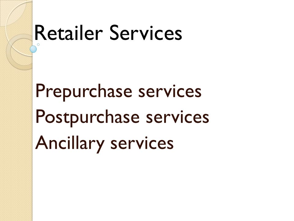 Prepurchase services Postpurchase services Ancillary services Retailer Services