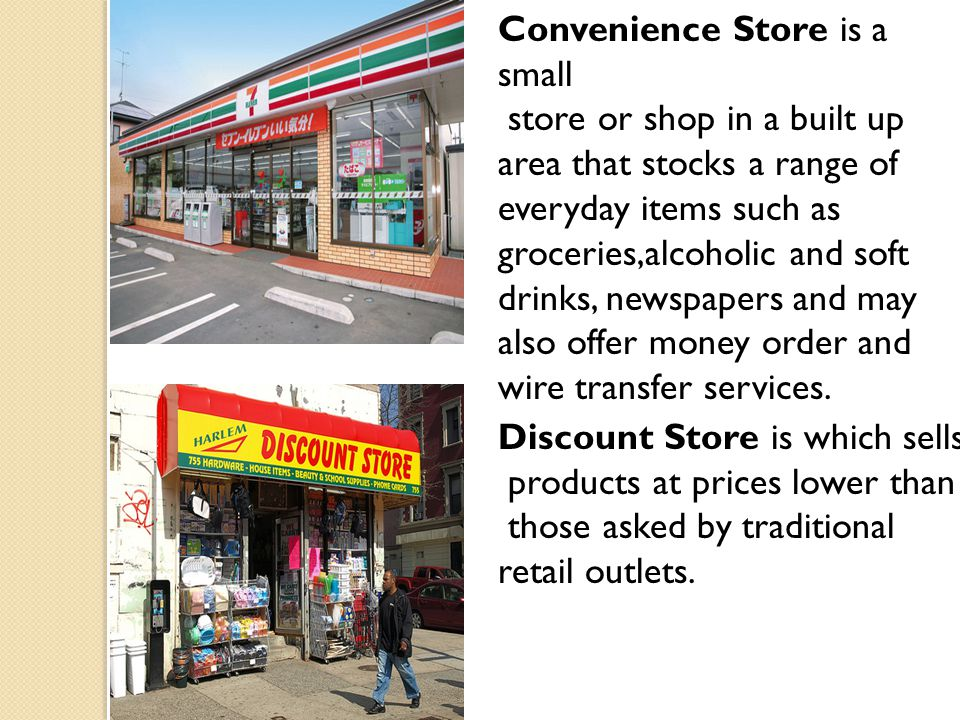 Convenience Store is a small store or shop in a built up area that stocks a range of everyday items such as groceries,alcoholic and soft drinks, newsp